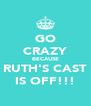 GO CRAZY BECAUSE RUTH'S CAST IS OFF!!! - Personalised Poster A4 size