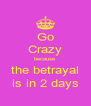 Go Crazy because the betrayal is in 2 days - Personalised Poster A4 size
