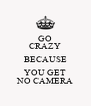 GO CRAZY BECAUSE YOU GET NO CAMERA - Personalised Poster A4 size