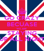 GO CRAZY BECUASE WE ARE  STAYING UP ALL NIGHT - Personalised Poster A4 size