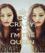 GO CRAZY, BITCH. I'M THE QUEEN - Personalised Poster A4 size