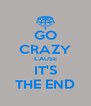 GO CRAZY CAUSE IT'S THE END - Personalised Poster A4 size