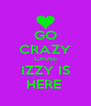 GO CRAZY CAUSE IZZY IS HERE  - Personalised Poster A4 size