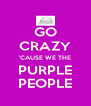 GO CRAZY 'CAUSE WE THE PURPLE PEOPLE - Personalised Poster A4 size