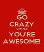 GO CRAZY CAUSE YOU'RE AWESOME! - Personalised Poster A4 size