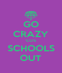 GO CRAZY COS SCHOOLS OUT - Personalised Poster A4 size