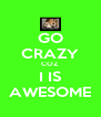 GO CRAZY COZ I IS AWESOME - Personalised Poster A4 size