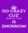 GO CRAZY CUZ' BELIEVE TOUR IS 2MORROW! - Personalised Poster A4 size