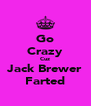 Go Crazy Cuz Jack Brewer Farted - Personalised Poster A4 size