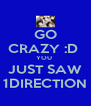 GO CRAZY :D  YOU  JUST SAW 1DIRECTION - Personalised Poster A4 size