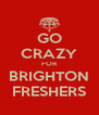 GO CRAZY FOR BRIGHTON FRESHERS - Personalised Poster A4 size