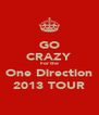 GO CRAZY For the One Direction 2013 TOUR - Personalised Poster A4 size
