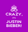 GO CRAZY, IT'S JUSTIN BIEBER! - Personalised Poster A4 size