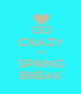 GO CRAZY IT'S SPRING BREAK - Personalised Poster A4 size