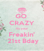 GO  CRAZY It's your Freakin'  21st Bday - Personalised Poster A4 size