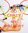 GO CRAZY IT'S  MY BIRTHDAY - Personalised Poster A4 size