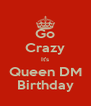 Go Crazy It's Queen DM Birthday - Personalised Poster A4 size