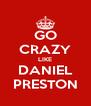 GO CRAZY LIKE DANIEL PRESTON - Personalised Poster A4 size