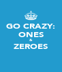 GO CRAZY: ONES & ZEROES  - Personalised Poster A4 size
