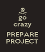 go crazy  PREPARE PROJECT - Personalised Poster A4 size