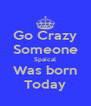 Go Crazy Someone Spaical Was born Today - Personalised Poster A4 size