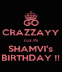 GO CRAZZAYY cuz it's SHAMVI's BIRTHDAY !! - Personalised Poster A4 size