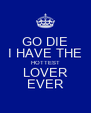 GO DIE I HAVE THE HOTTEST LOVER EVER - Personalised Poster A4 size