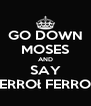 GO DOWN MOSES AND SAY FERROł FERROŁ - Personalised Poster A4 size