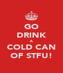 GO DRINK A COLD CAN OF STFU! - Personalised Poster A4 size