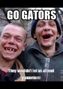 GO GATORS They wouldn't let us attend Vanderbilt! - Personalised Poster A4 size