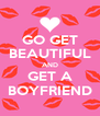 GO GET BEAUTIFUL AND GET A BOYFRIEND - Personalised Poster A4 size
