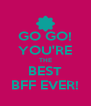 GO GO! YOU'RE THE BEST BFF EVER! - Personalised Poster A4 size