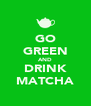 GO GREEN AND DRINK MATCHA - Personalised Poster A4 size