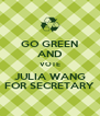 GO GREEN AND VOTE JULIA WANG FOR SECRETARY - Personalised Poster A4 size