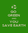 GO  GREEN AND YOU SAVE EARTH - Personalised Poster A4 size