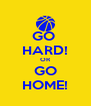 GO  HARD! OR GO HOME! - Personalised Poster A4 size