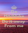 Go Hitchhike Just Do it away  From me - Personalised Poster A4 size