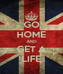 GO HOME AND GET A LIFE - Personalised Poster A4 size
