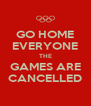 GO HOME EVERYONE THE GAMES ARE CANCELLED - Personalised Poster A4 size
