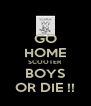 GO HOME SCOOTER BOYS OR DIE !! - Personalised Poster A4 size