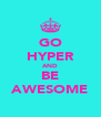 GO HYPER AND BE AWESOME - Personalised Poster A4 size