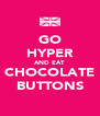 GO HYPER AND EAT CHOCOLATE BUTTONS - Personalised Poster A4 size