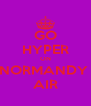 GO HYPER ON NORMANDY  AIR - Personalised Poster A4 size