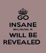 GO INSANE BECAUSE A WILL BE REVEALED  - Personalised Poster A4 size