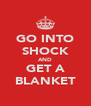 GO INTO SHOCK AND GET A BLANKET - Personalised Poster A4 size