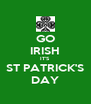 GO IRISH IT'S ST PATRICK'S DAY - Personalised Poster A4 size