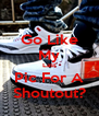 Go Like My Last Pic For A Shoutout? - Personalised Poster A4 size