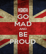 GO MAD AND BE PROUD - Personalised Poster A4 size