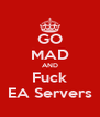 GO MAD AND Fuck EA Servers - Personalised Poster A4 size