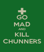 GO MAD AND KILL CHUNNERS - Personalised Poster A4 size